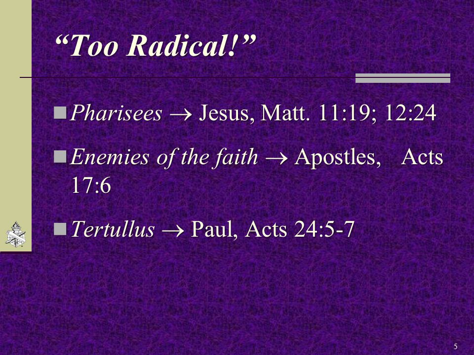 Too Radical! Pharisees  Jesus, Matt. 11:19; 12:24 Pharisees  Jesus, Matt.