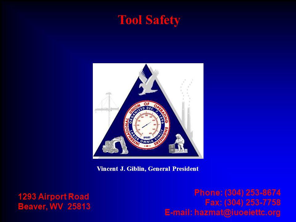 1293 Airport Road Beaver, WV 25813 Phone: (304) 253-8674 Fax: (304) 253-7758 E-mail: hazmat@iuoeiettc.org Tool Safety Vincent J. Giblin, General Presi