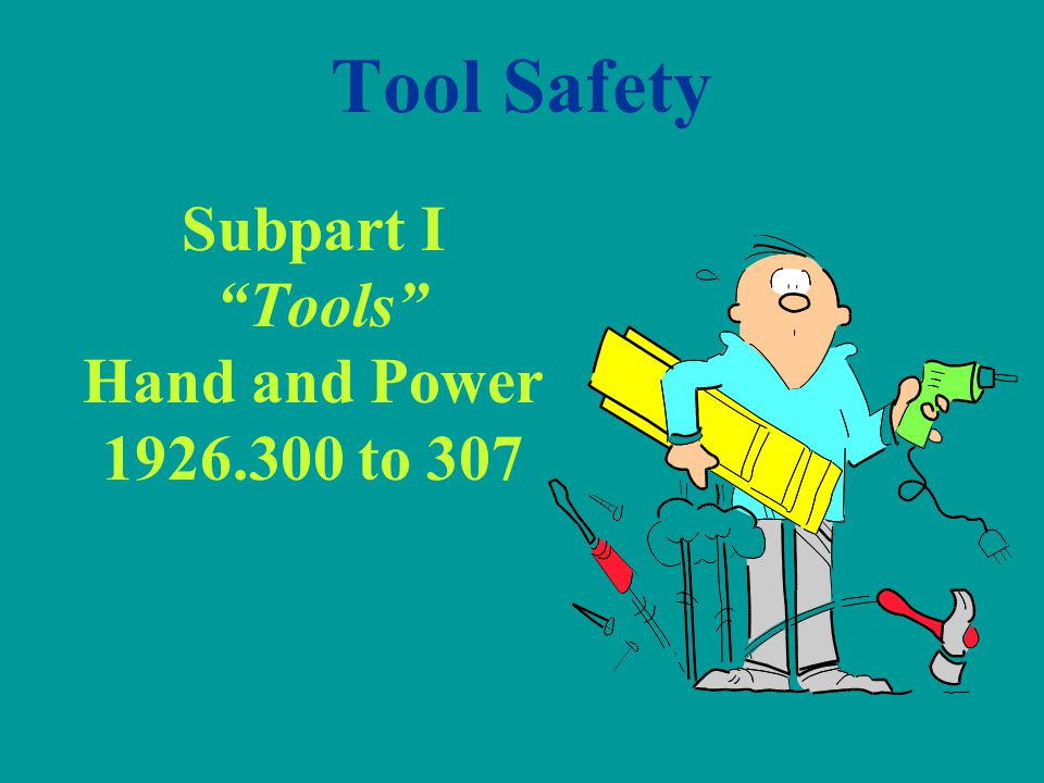 Operating Engineers National Hazmat Program 14 1926.301 Hand tools Employers shall not issue or permit the use of unsafe hand tools.