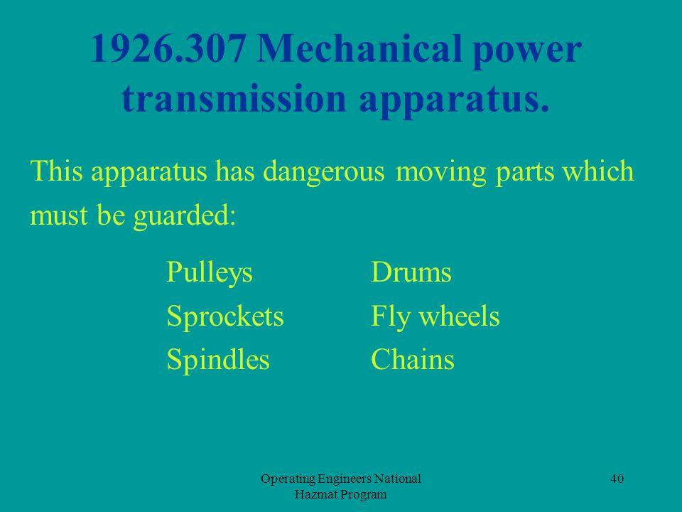 Operating Engineers National Hazmat Program 40 1926.307 Mechanical power transmission apparatus. This apparatus has dangerous moving parts which must