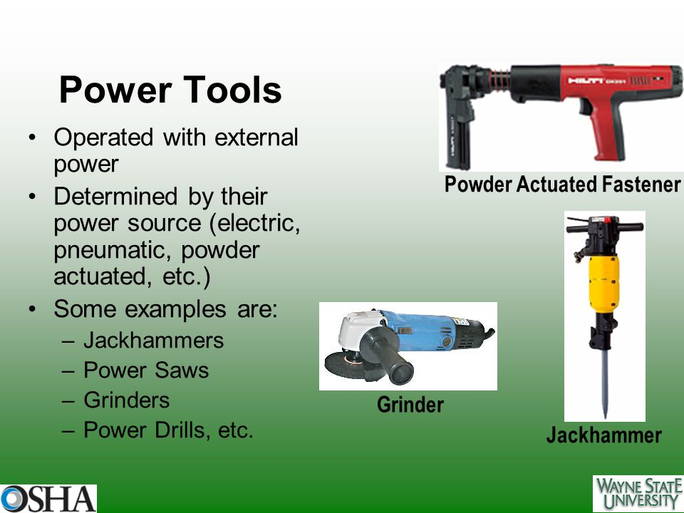 Hazards and Injury/Illness Prevention General Hazards and Injury Prevention Hand Tools Power Tools –General Safety Precautions –Machine Guarding –Electric Tools –Power Saws –Abrasive Wheel Tools –Pneumatic Tools –Powder Actuated Tools