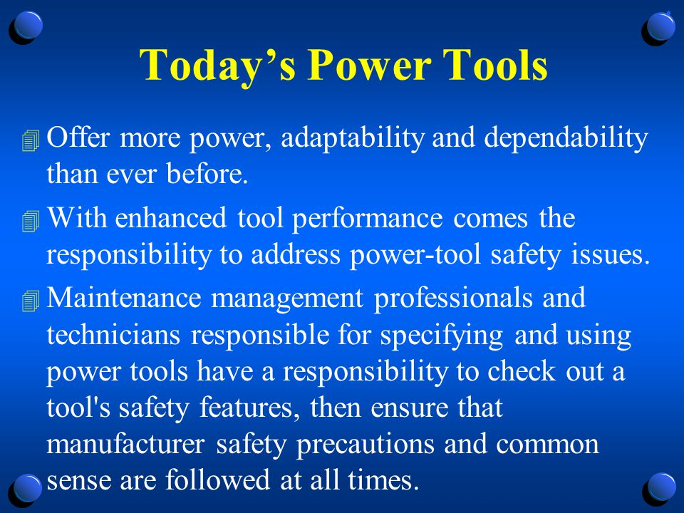 Hazards of Power Tools 4 All hazards involved in the use of power tools can be prevented by following five basic safety rules: 4 Keep all tools in good condition with regular maintenance.