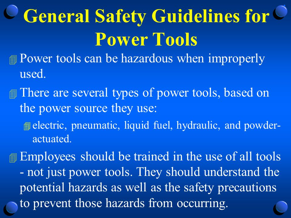 General Safety Guidelines for Power Tools 4 The following general precautions should be observed by power tool users: 4 Never carry a tool by the cord or hose.