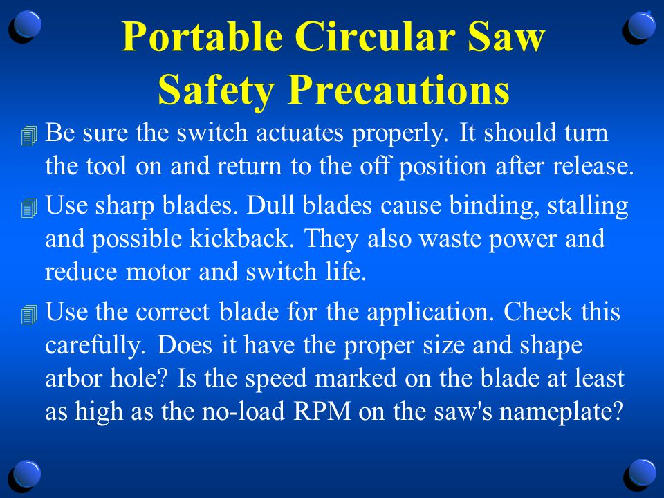Portable Circular Saw Safety Precautions 4 Is the blade guard working.