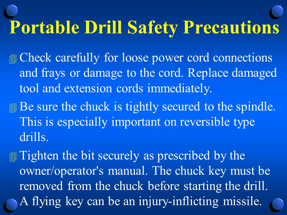 Portable Drill Safety Precautions 4 Check auxiliary handles, if part of the tool.