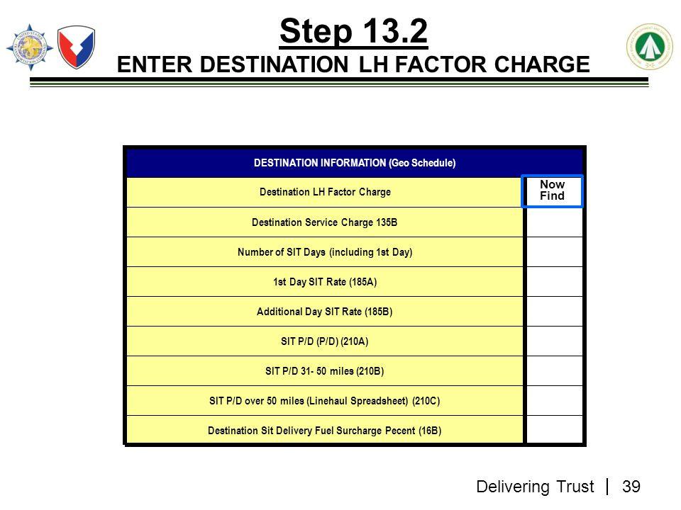 Delivering Trust Step 13.2 ENTER DESTINATION LH FACTOR CHARGE Destination Sit Delivery Fuel Surcharge Pecent (16B) SIT P/D over 50 miles (Linehaul Spr