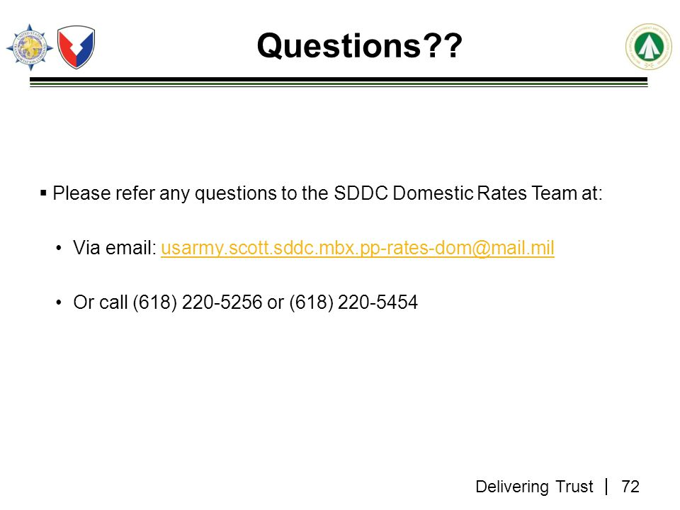 Delivering Trust Questions??  Please refer any questions to the SDDC Domestic Rates Team at: Via email: usarmy.scott.sddc.mbx.pp-rates-dom@mail.milus
