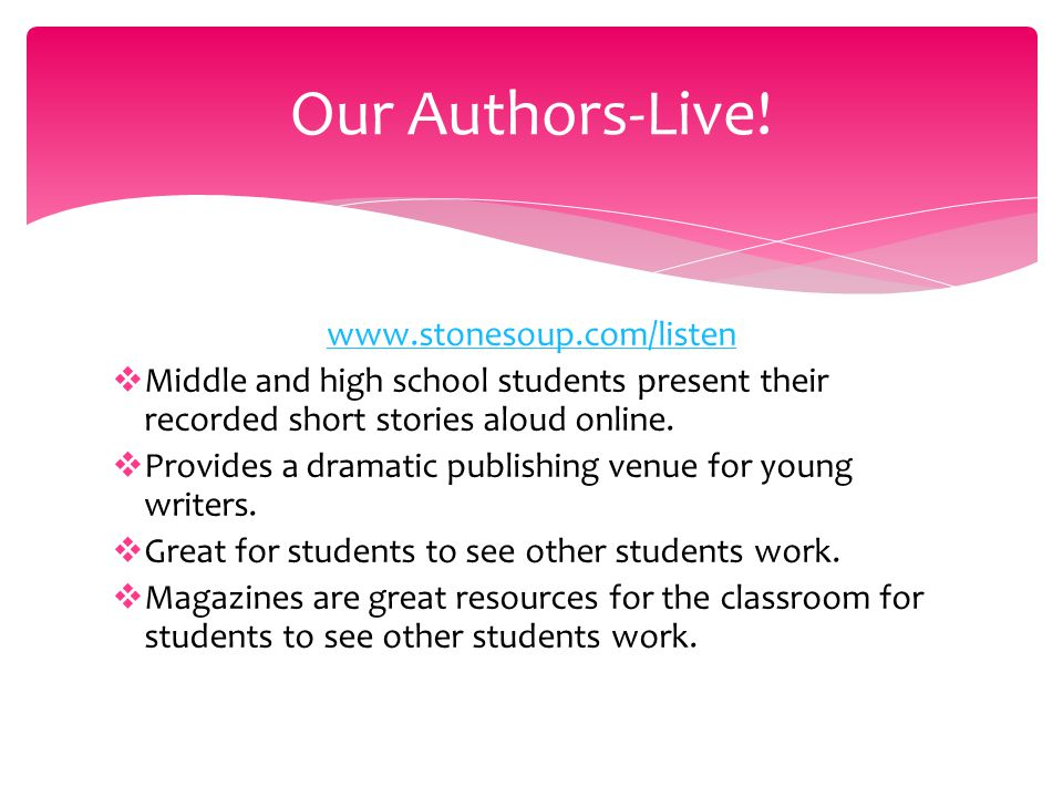 www.stonesoup.com/listen  Middle and high school students present their recorded short stories aloud online.