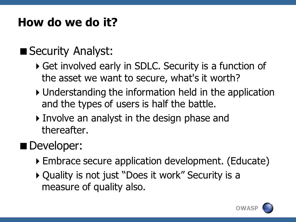 OWASP How do we do it.  Security Analyst:  Get involved early in SDLC.