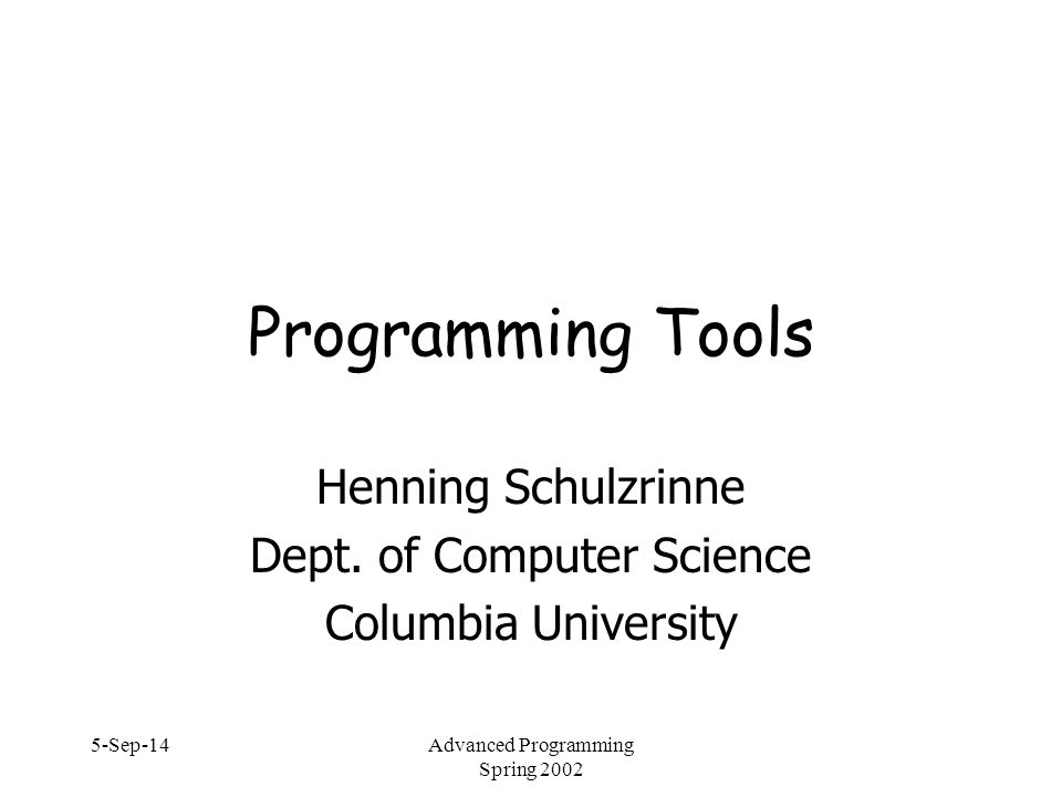 5-Sep-14Advanced Programming Spring 2002 62 Memory leaks and overruns  see http://www.cs.colorado.edu/homes/zorn/public_html/MallocDebug.html  Graphical tool: purify  Simple library: ElectricFence  catches  overruns a malloc() boundary  touch (read, write) memory released by free()  places inaccessible (VM) memory page after each allocation  only for debugging (memory hog)