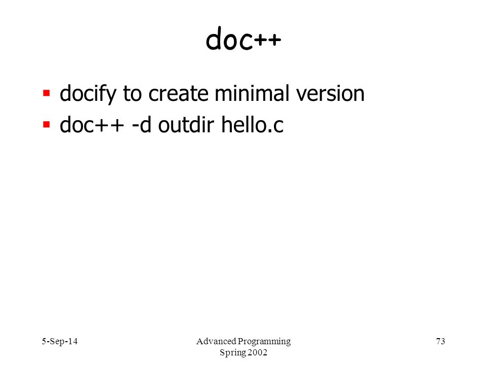 5-Sep-14Advanced Programming Spring 2002 73 doc++  docify to create minimal version  doc++ -d outdir hello.c