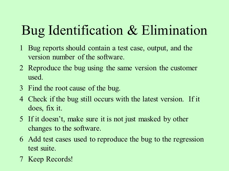 Bug Identification & Elimination 1Bug reports should contain a test case, output, and the version number of the software.