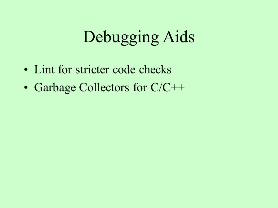 Debugging Aids Lint for stricter code checks Garbage Collectors for C/C++