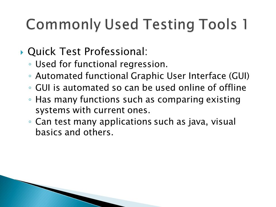  Quick Test Professional: ◦ Used for functional regression. ◦ Automated functional Graphic User Interface (GUI) ◦ GUI is automated so can be used onl