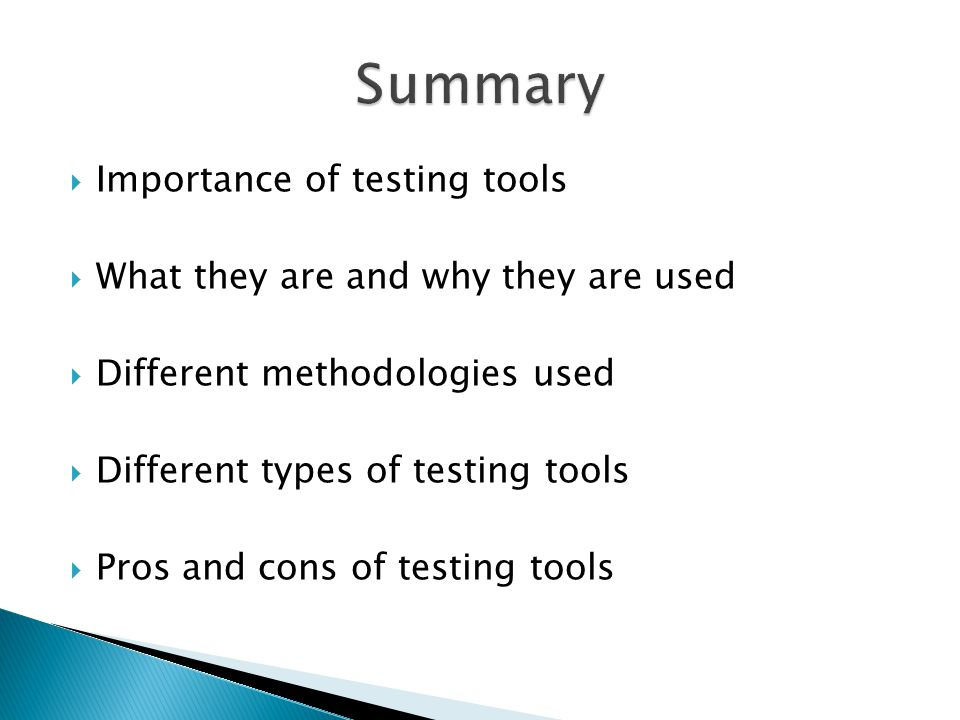  Importance of testing tools  What they are and why they are used  Different methodologies used  Different types of testing tools  Pros and cons
