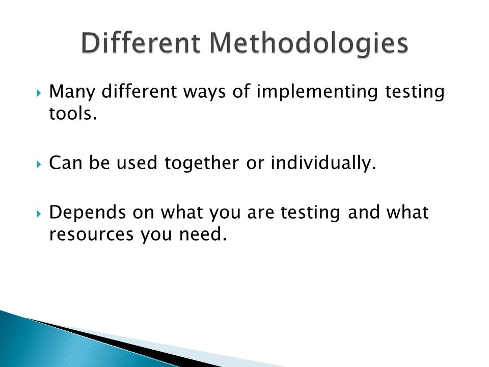 Many different ways of implementing testing tools.  Can be used together or individually.  Depends on what you are testing and what resources you