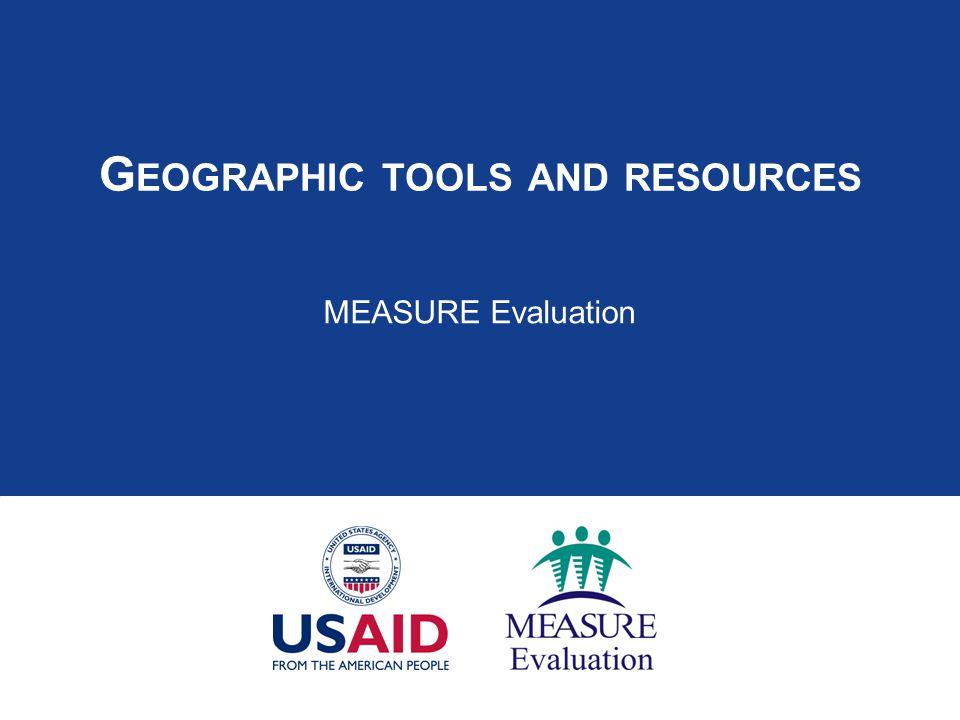 G EOGRAPHIC TOOLS AND RESOURCES MEASURE Evaluation