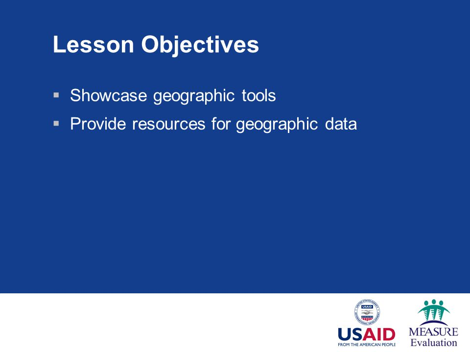 Lesson Objectives  Showcase geographic tools  Provide resources for geographic data