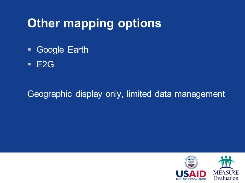 Other mapping options  Google Earth  E2G Geographic display only, limited data management