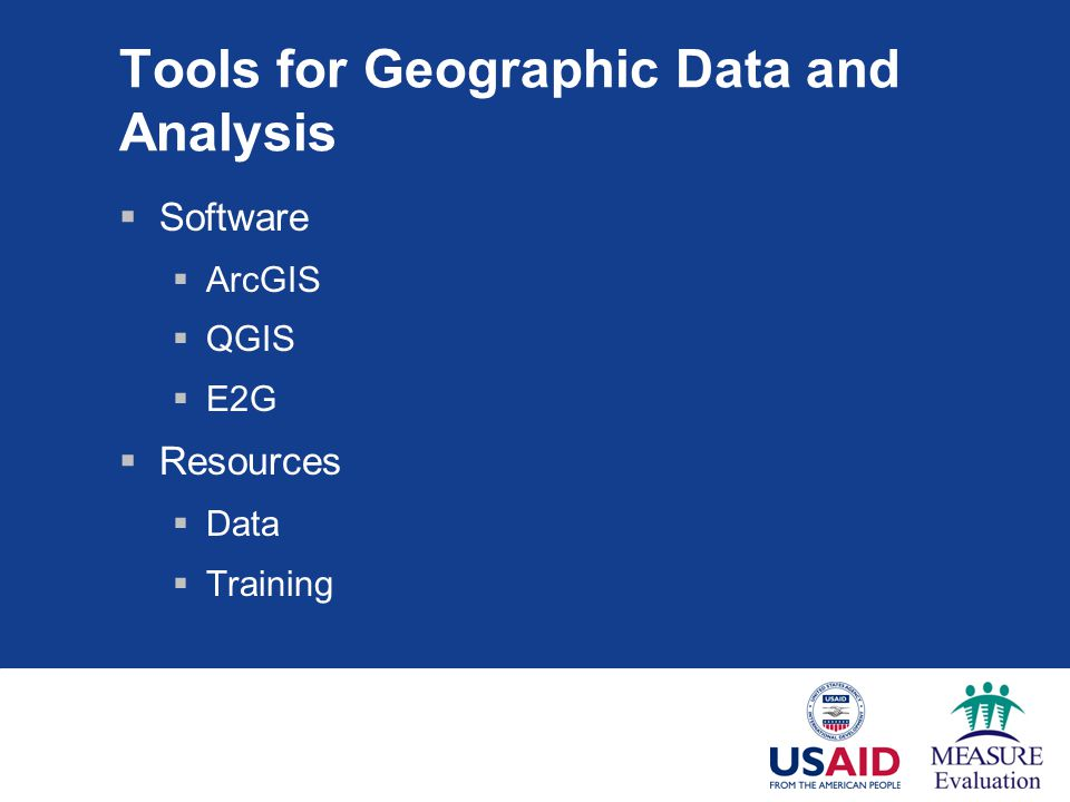Tools for Geographic Data and Analysis  Software  ArcGIS  QGIS  E2G  Resources  Data  Training