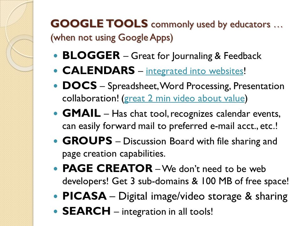 GOOGLE TOOLS commonly used by educators … (when not using Google Apps) BLOGGER – Great for Journaling & Feedback CALENDARS – integrated into websites!