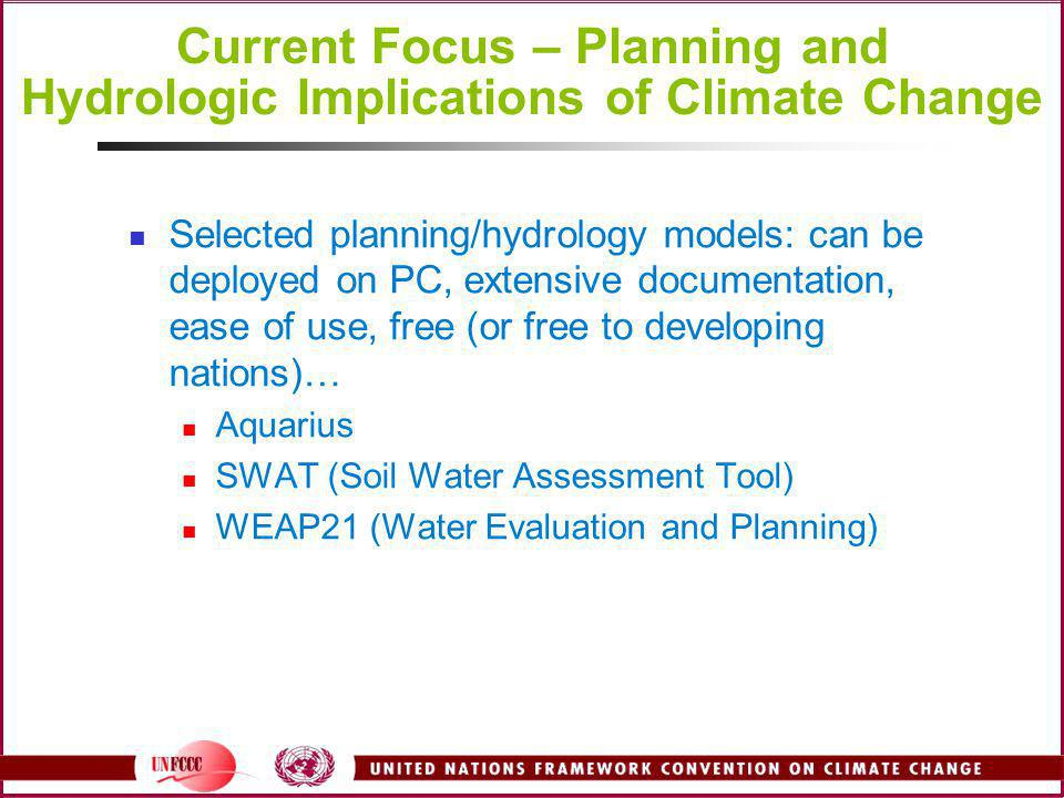 Current Focus – Planning and Hydrologic Implications of Climate Change Selected planning/hydrology models: can be deployed on PC, extensive documentat