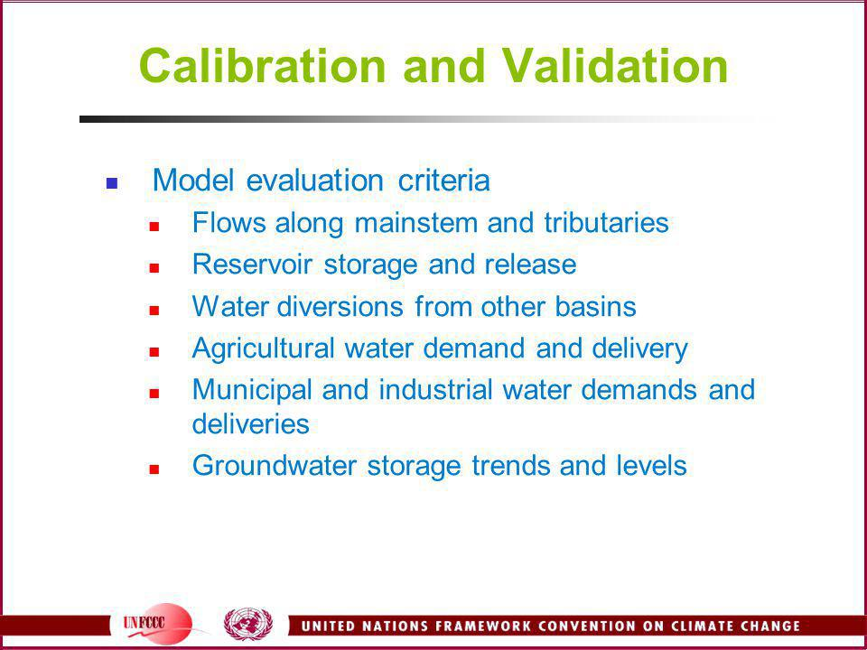 Calibration and Validation Model evaluation criteria Flows along mainstem and tributaries Reservoir storage and release Water diversions from other ba