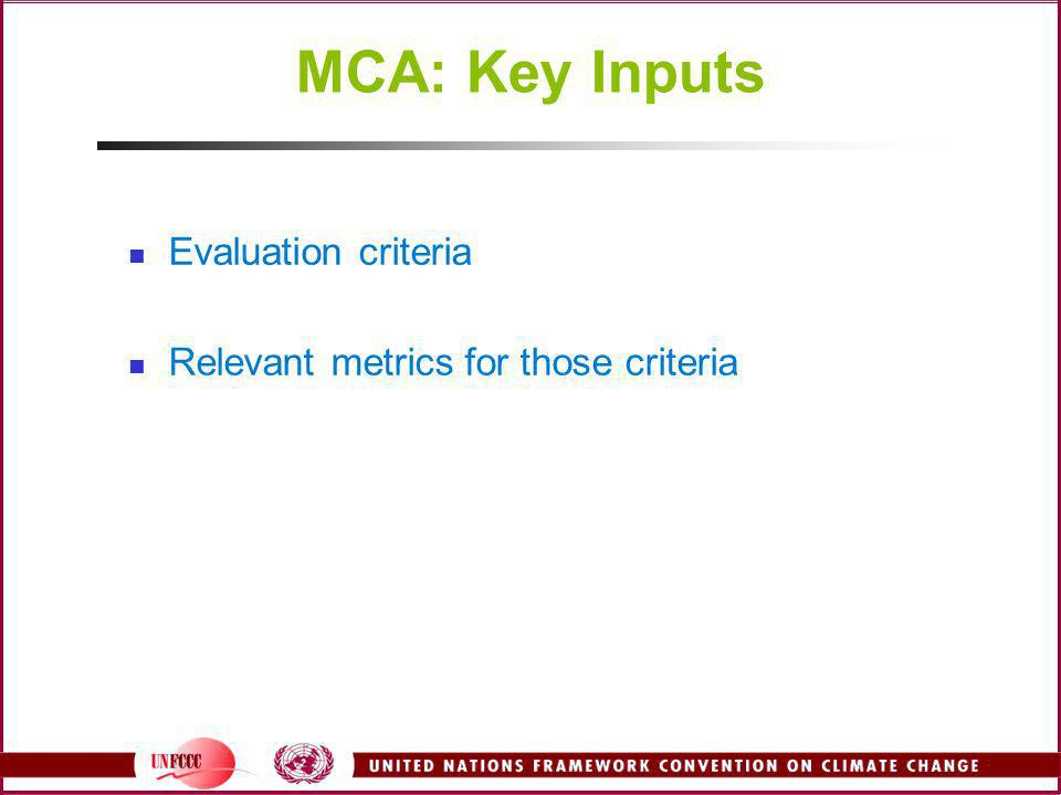 MCA: Key Inputs Evaluation criteria Relevant metrics for those criteria