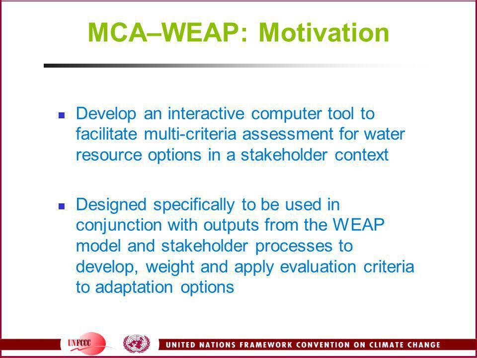 MCA–WEAP: Motivation Develop an interactive computer tool to facilitate multi-criteria assessment for water resource options in a stakeholder context