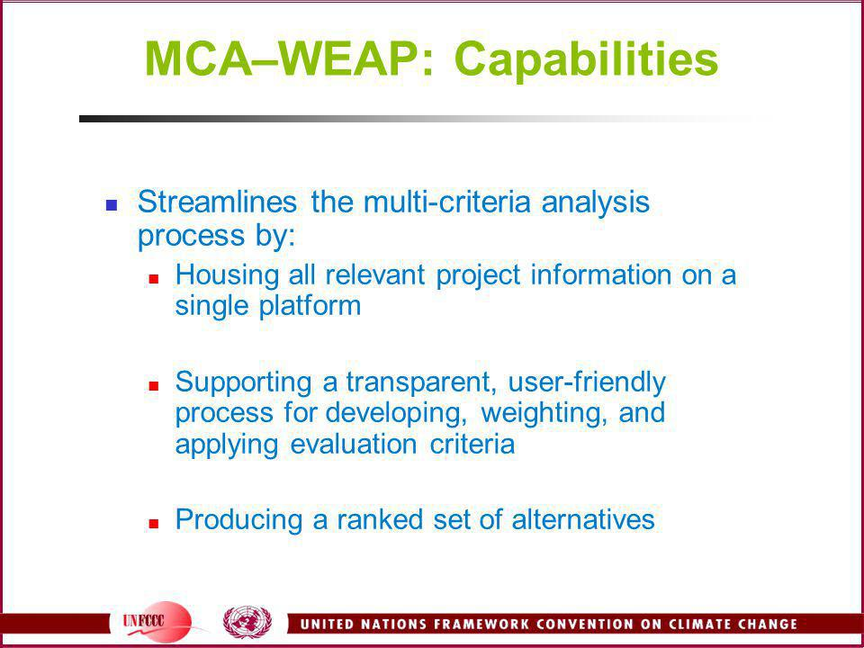MCA–WEAP: Capabilities Streamlines the multi-criteria analysis process by: Housing all relevant project information on a single platform Supporting a