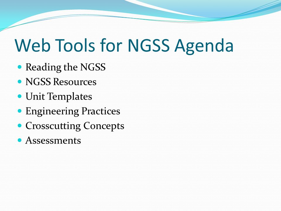 Web Tools for NGSS Agenda Reading the NGSS NGSS Resources Unit Templates Engineering Practices Crosscutting Concepts Assessments