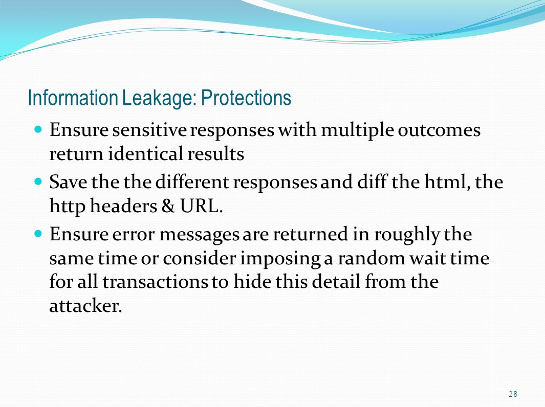 Information Leakage: Protections Ensure sensitive responses with multiple outcomes return identical results Save the the different responses and diff