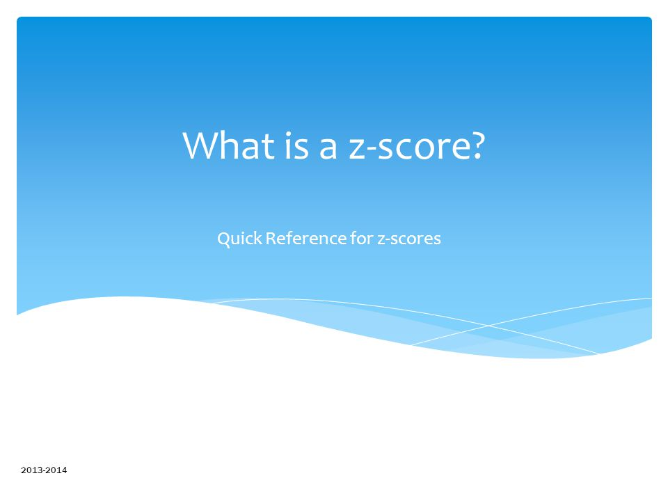 What is a z-score? Quick Reference for z-scores 2013-2014