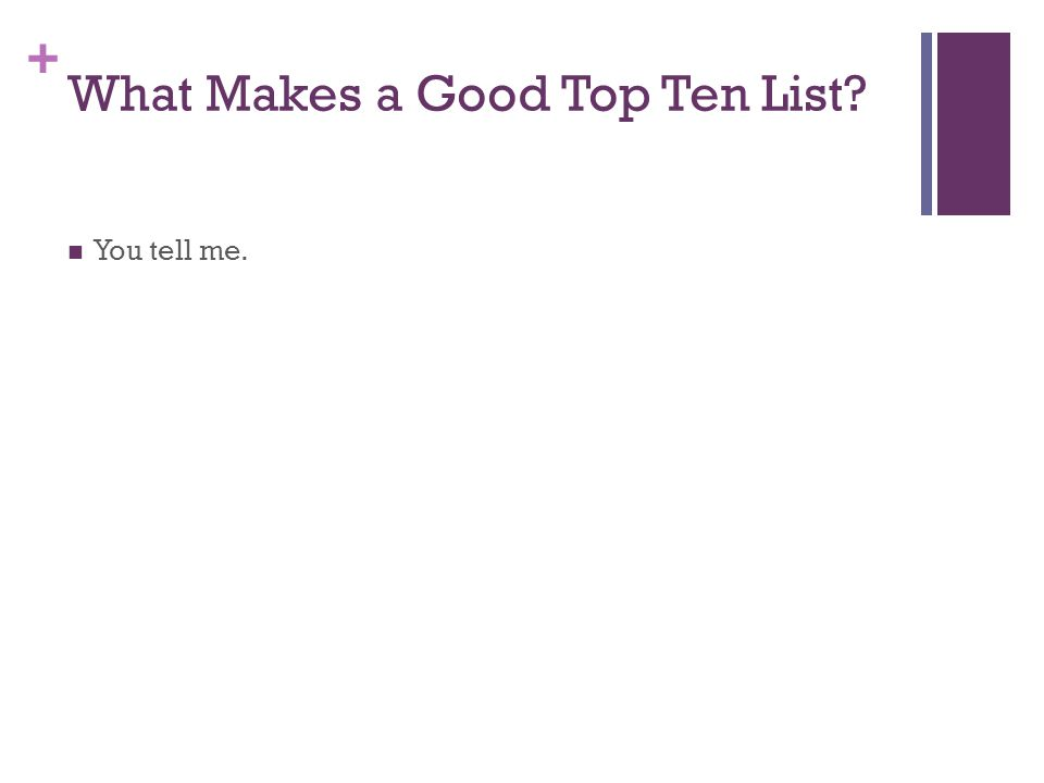 + What Makes a Good Top Ten List You tell me.