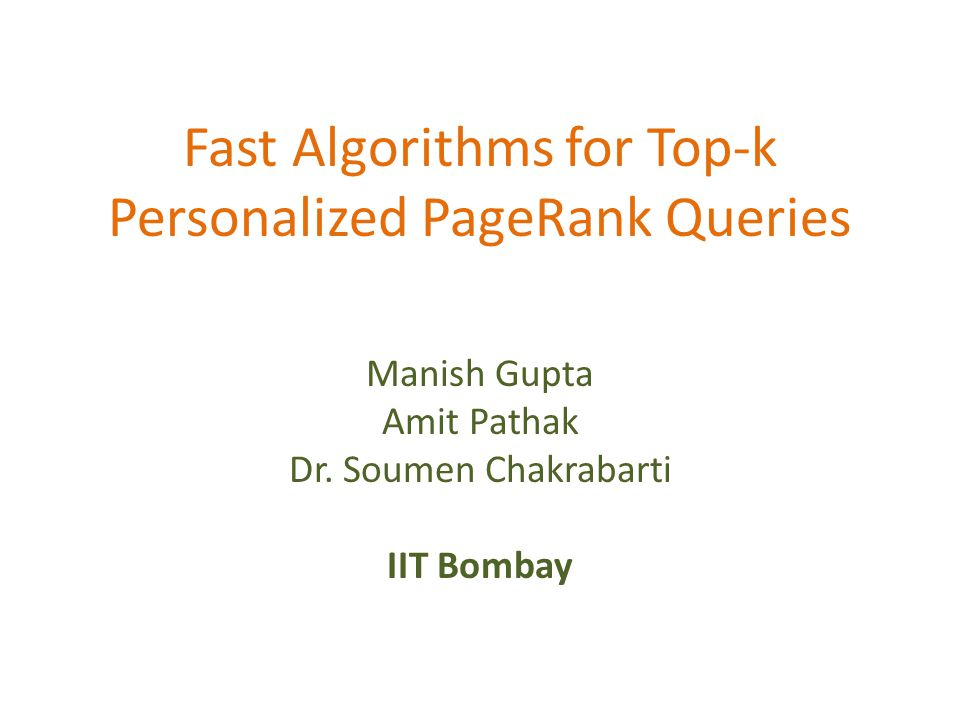 Fast Algorithms for Top-k Personalized PageRank Queries Manish Gupta Amit Pathak Dr.