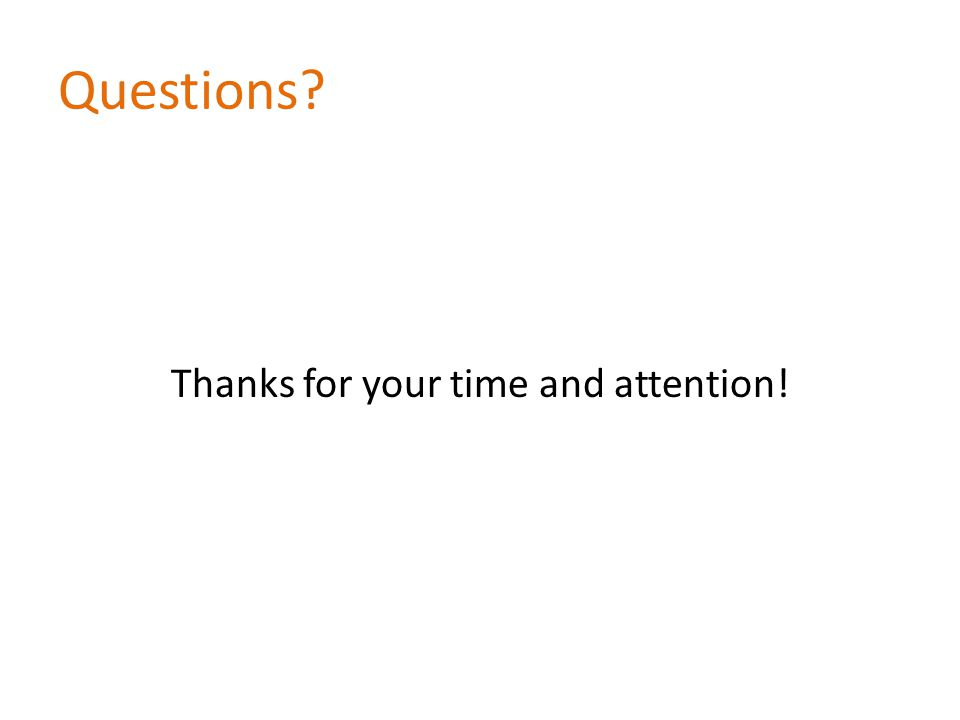 Questions Thanks for your time and attention!