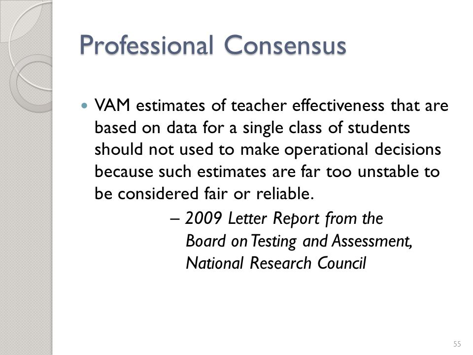 Professional Consensus VAM estimates of teacher effectiveness that are based on data for a single class of students should not used to make operational decisions because such estimates are far too unstable to be considered fair or reliable.