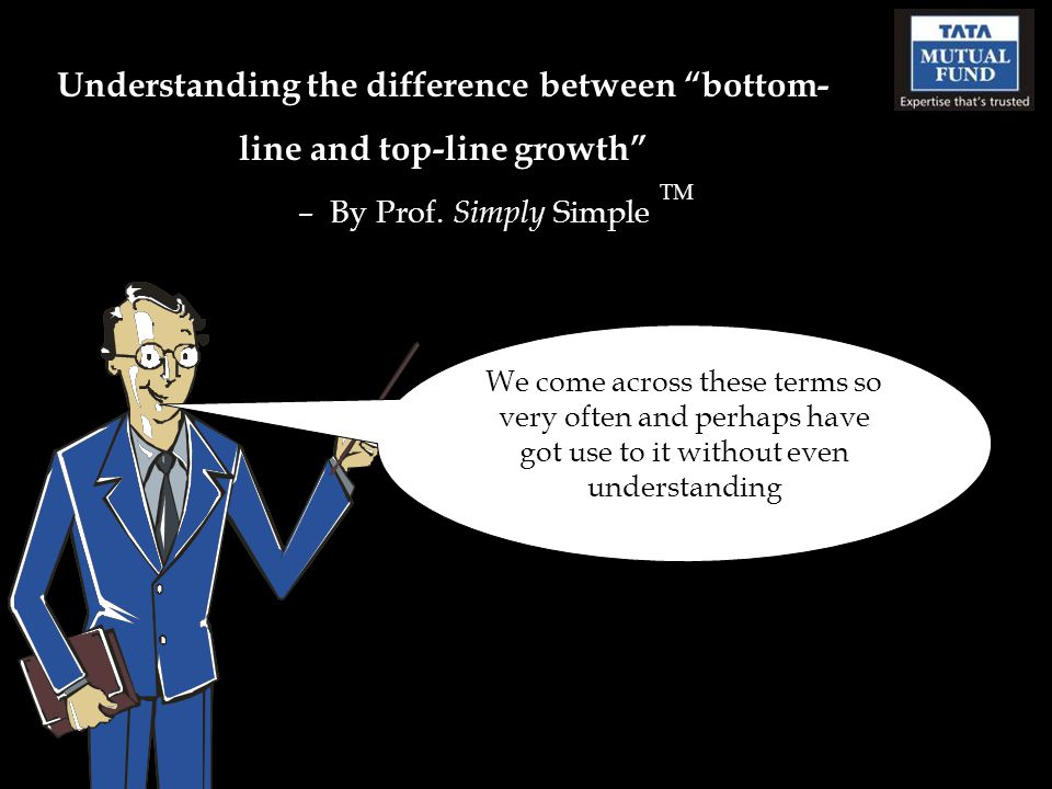 "Understanding the difference between ""bottom- line and top-line growth"" – By Prof. Simply Simple TM We come across these terms so very often and perha"