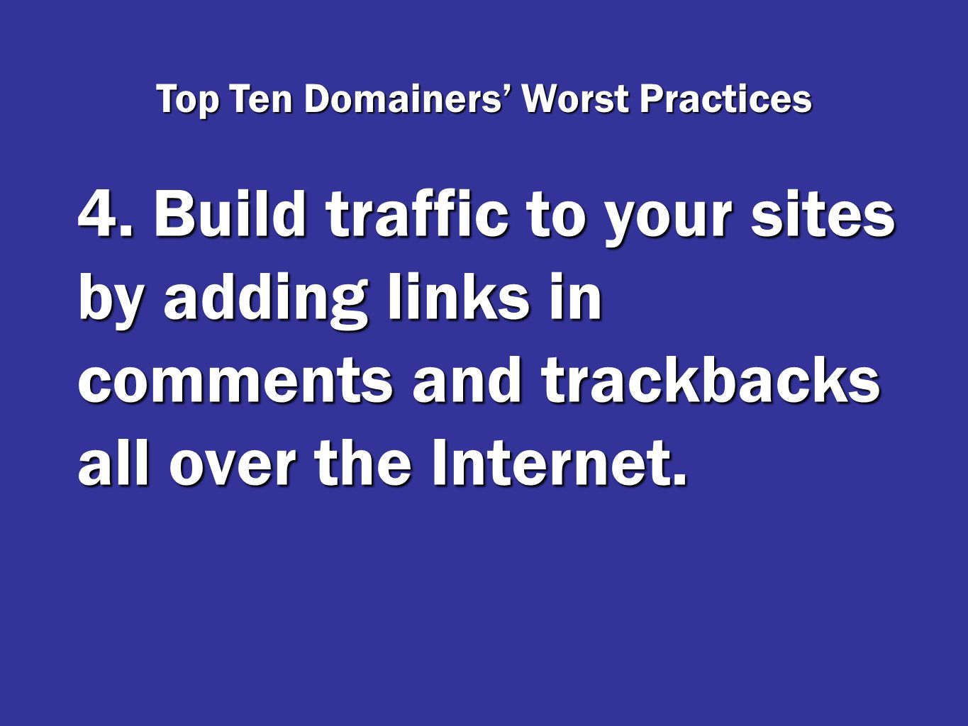 4. Build traffic to your sites by adding links in comments and trackbacks all over the Internet.