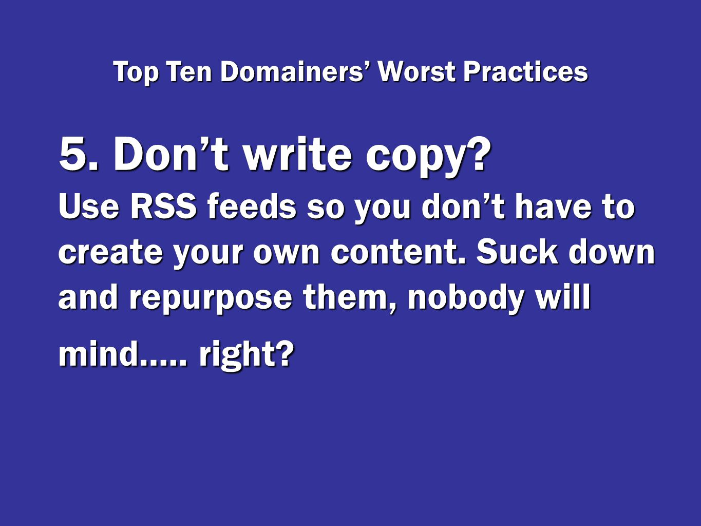 4.Build traffic to your sites by adding links in comments and trackbacks all over the Internet.