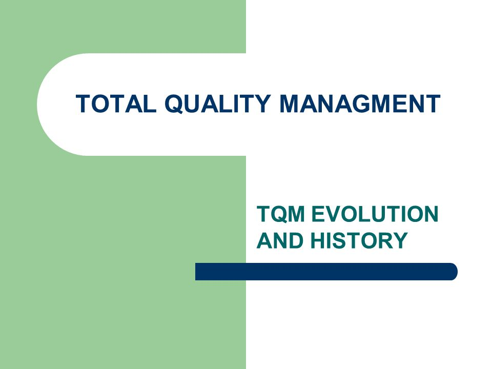 TQM Evolution Code of Hammurabi (2150BC) Quality terms (Total Quality Control, Total Quality Improvement, Service Quality Improvement – or titles that relate to their particular area (Quality Maintenance System, Software Quality Assurance