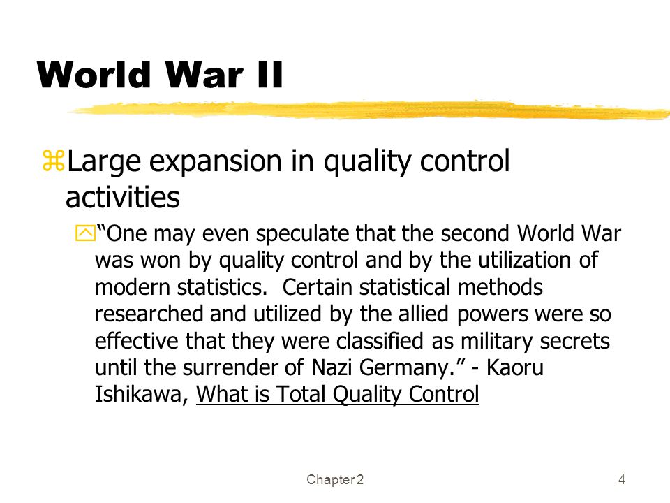 Chapter 24 World War II zLarge expansion in quality control activities y One may even speculate that the second World War was won by quality control and by the utilization of modern statistics.