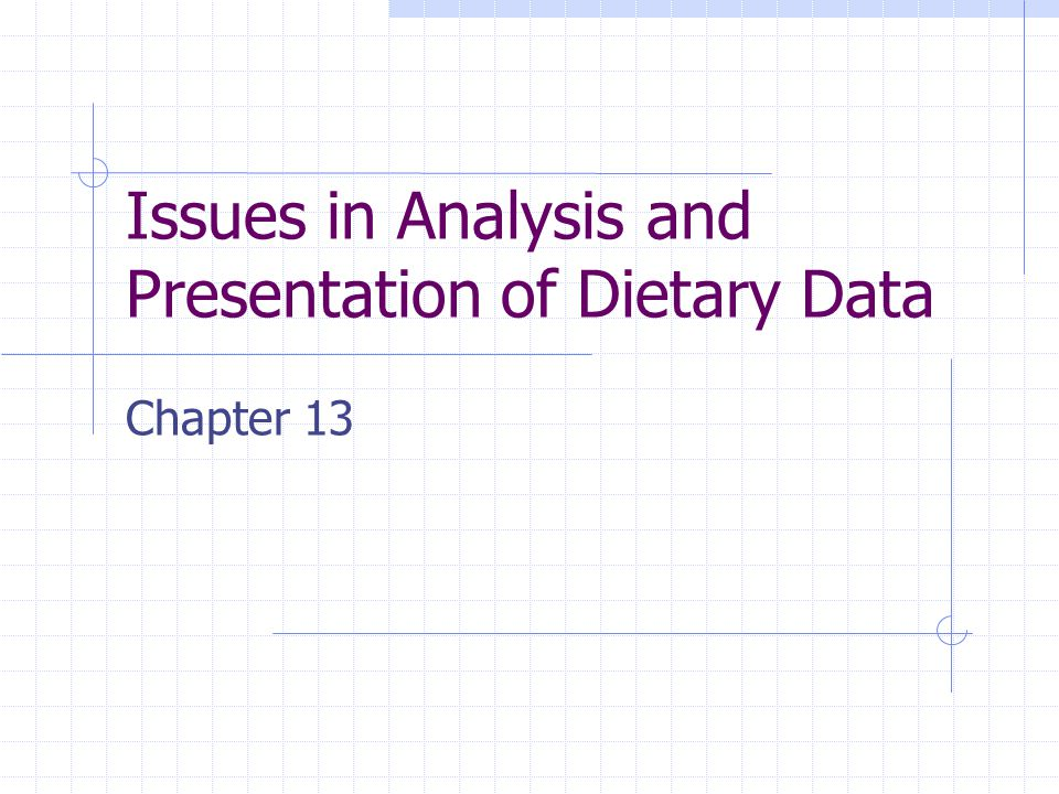 Issues in Analysis and Presentation of Dietary Data Chapter 13