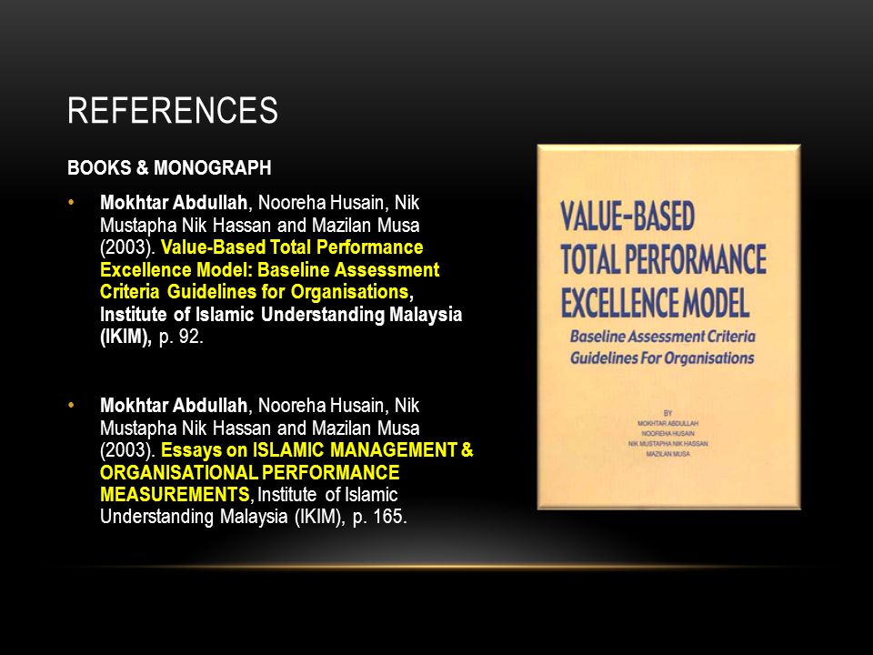 REFERENCES BOOKS & MONOGRAPH Mokhtar Abdullah, Nooreha Husain, Nik Mustapha Nik Hassan and Mazilan Musa (2003). Value-Based Total Performance Excellen