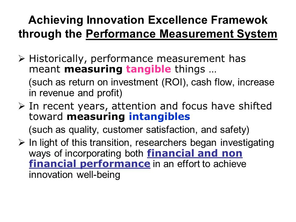 Achieving Innovation Excellence Framewok through the Performance Measurement System  Historically, performance measurement has meant measuring tangib