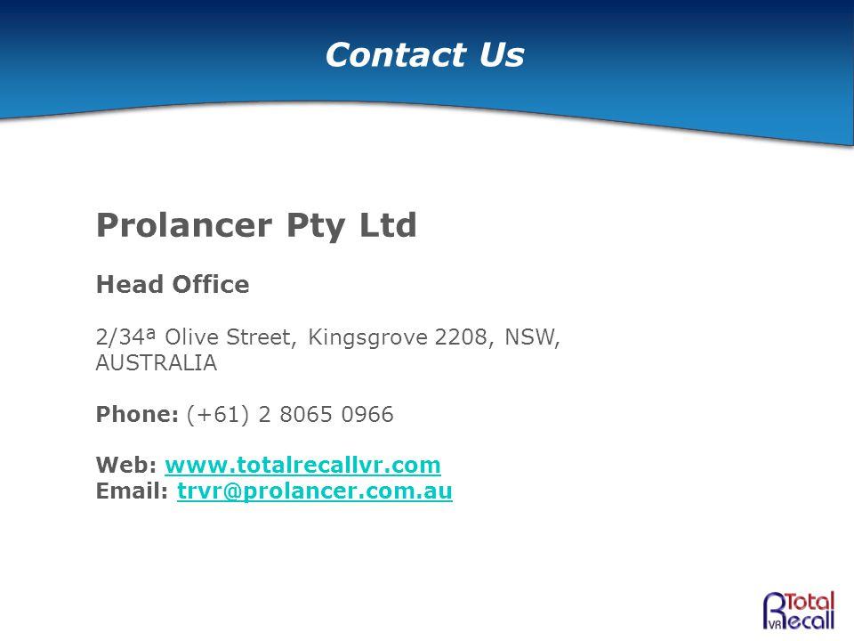 Contact Us Prolancer Pty Ltd Head Office 2/34ª Olive Street, Kingsgrove 2208, NSW, AUSTRALIA Phone: (+61) 2 8065 0966 Web: www.totalrecallvr.comwww.to