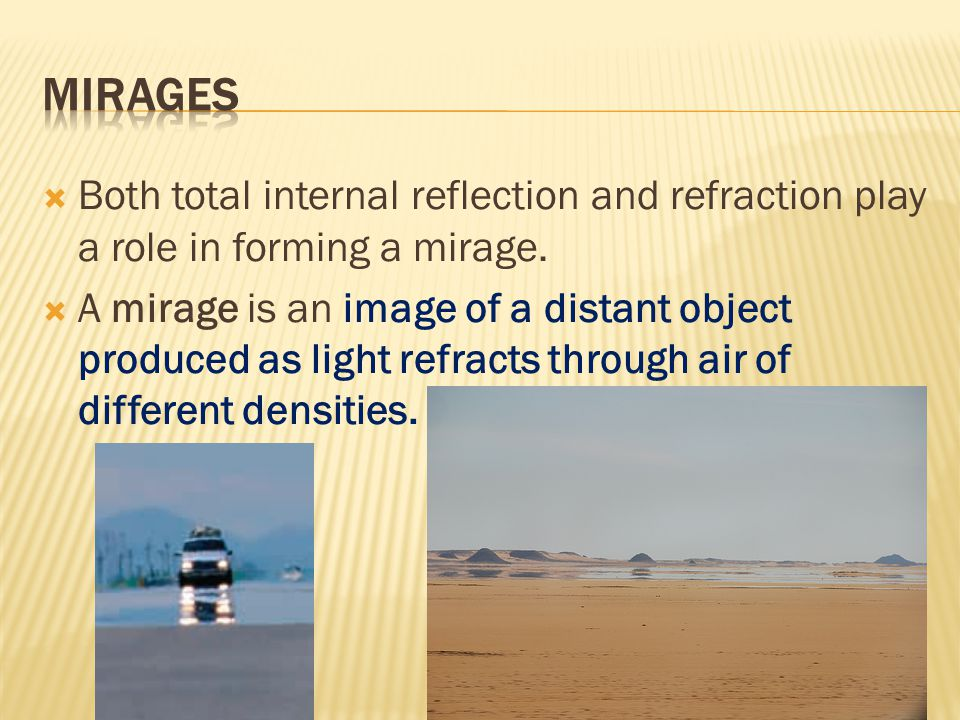  Both total internal reflection and refraction play a role in forming a mirage.