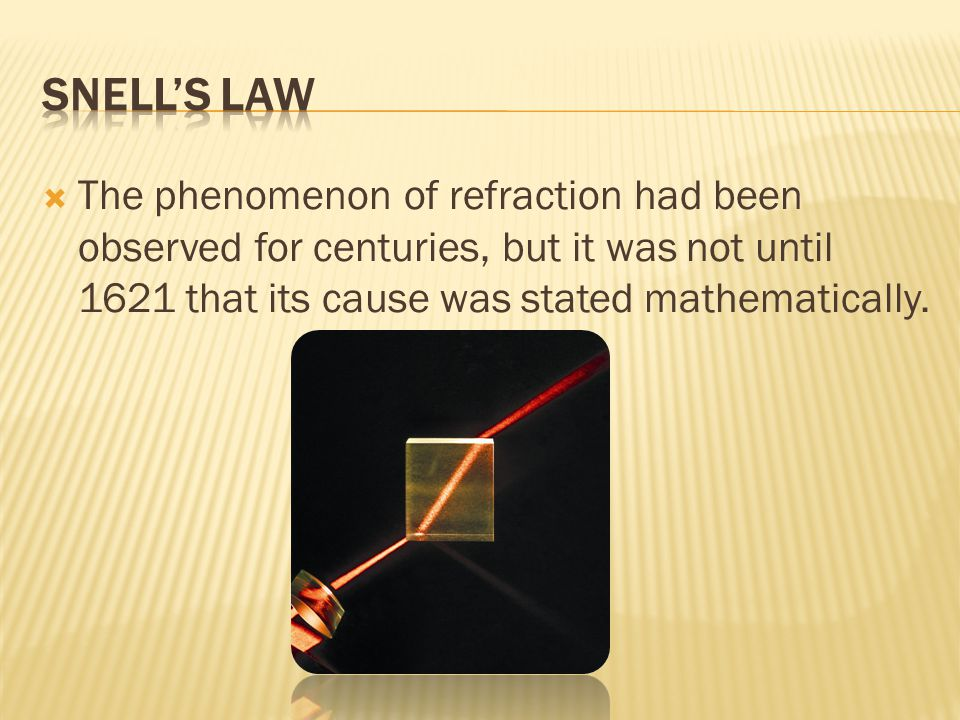  The phenomenon of refraction had been observed for centuries, but it was not until 1621 that its cause was stated mathematically.