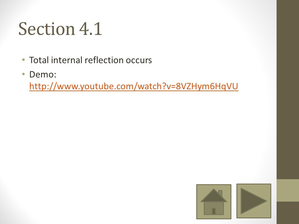 Section 4.1 Total internal reflection occurs Demo: http://www.youtube.com/watch?v=8VZHym6HqVU http://www.youtube.com/watch?v=8VZHym6HqVU