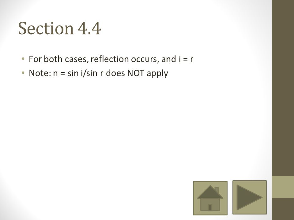 Section 4.4 For both cases, reflection occurs, and i = r Note: n = sin i/sin r does NOT apply